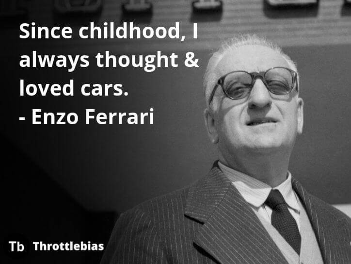 Since childhood, I always thought & loved cars. - Enzo Ferrari Car Quotes