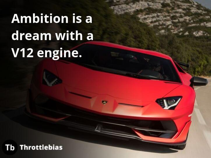 Ambition is a dream with a V12 engine