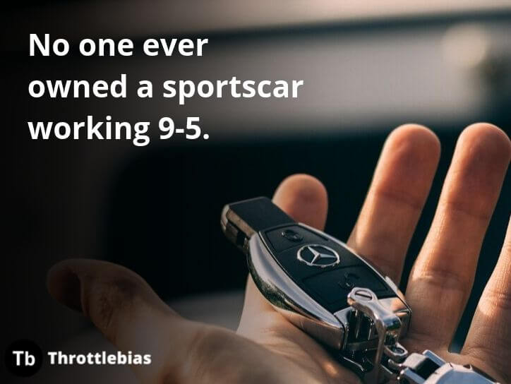 No one ever owned a sportscar working 9 to 5