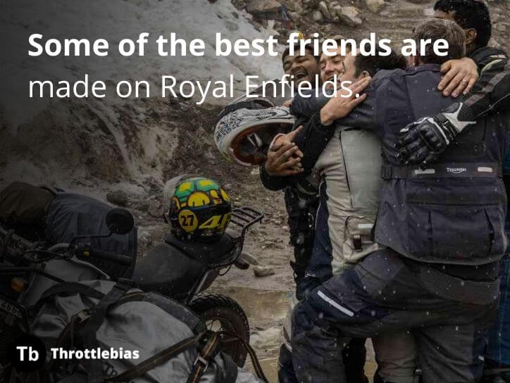 Some of the best friends are made on Royal Enfields.